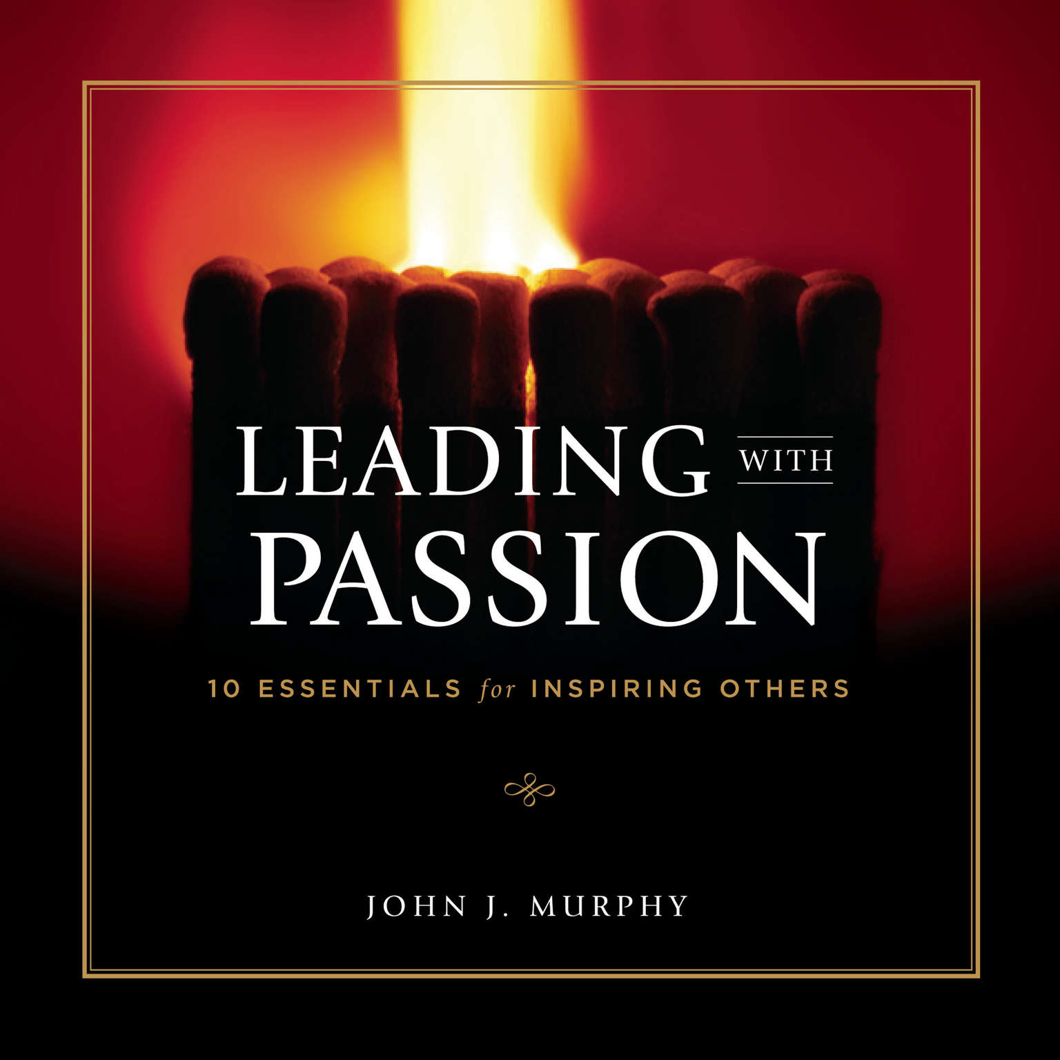 Printable Leading with Passion: 10 Essentials for Inspiring Others Audiobook Cover Art