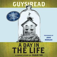 Guys Read: A Day In the Life: A Short Story from Guys Read: Other Worlds Audiobook, by Shaun Tan