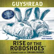 Guys Read: Rise of the RoboShoes: A Short Story from Guys Read: Other Worlds, by Tom Angleberger