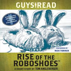 Guys Read: Rise of the RoboShoes: A Short Story from Guys Read: Other Worlds Audiobook, by Tom Angleberger