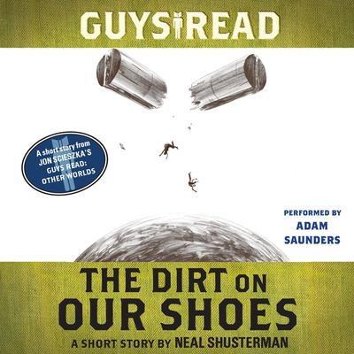 Guys Read: The Dirt on Our Shoes: A Short Story from Guys Read: Other Worlds Audiobook, by Neal Shusterman