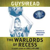 Guys Read: The Warlords of Recess: A Short Story from Guys Read: Other Worlds Audiobook, by Eric Nylund, Eric S. Nylund