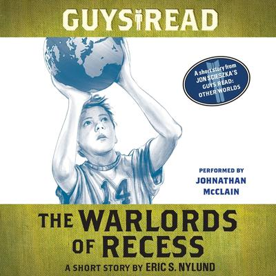 Guys Read: The Warlords of Recess: A Short Story from Guys Read: Other Worlds Audiobook, by Eric Nylund
