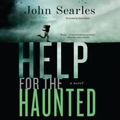 Help for the Haunted: A Novel, by John Searles