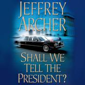 Shall We Tell the President? Audiobook, by Charles Finch, Jeffrey Archer