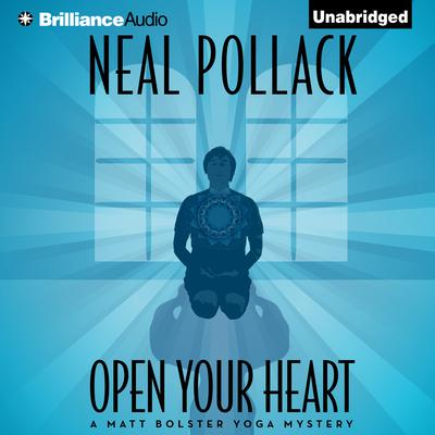 Open Your Heart: A Matt Bolster Yoga Mystery Audiobook, by Neal Pollack