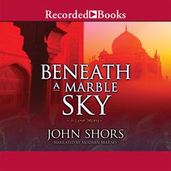 Beneath a Marble Sky Audiobook, by John Shors