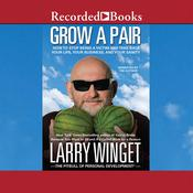 Grow a Pair: How to Stop Being a Victim and Take Back Your Life, Your Business, and Your Sanity Audiobook, by Larry Winget