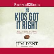 The Kids Got It Right: How the Texas All-Stars Kicked Down Racial Walls, by Jim Dent