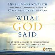 What God Said: The 25 Core Messages of Conversations with God That Will Change Your Life and the World, by Neale Donald Walsch