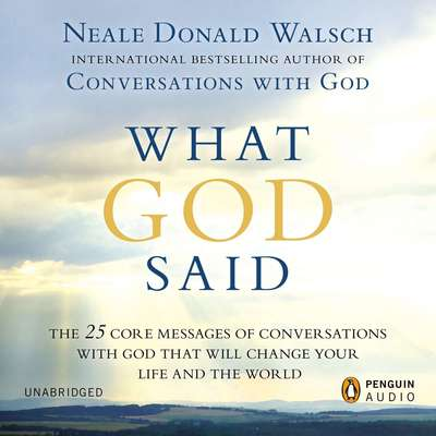 What God Said: The 25 Core Messages of Conversations with God That Will Change Your Life and th e World Audiobook, by Neale Donald Walsch