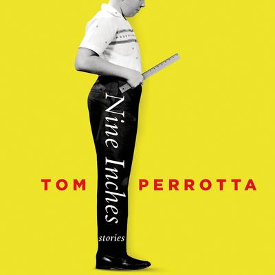 Nine Inches: Stories Audiobook, by Tom Perrotta