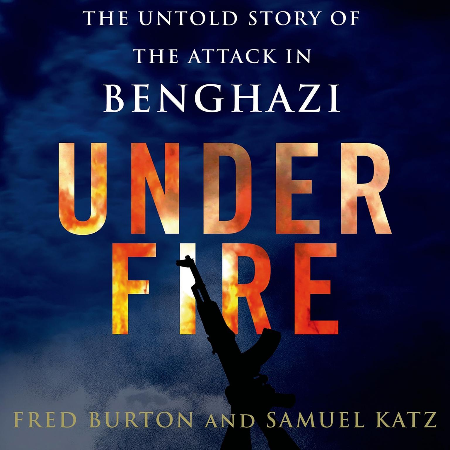 Printable Under Fire: The Untold Story of the Attack in Benghazi Audiobook Cover Art
