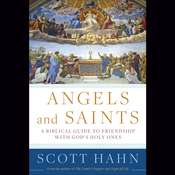 Angels and Saints: A Biblical Guide to Friendship with God's Holy Ones Audiobook, by Scott Hahn