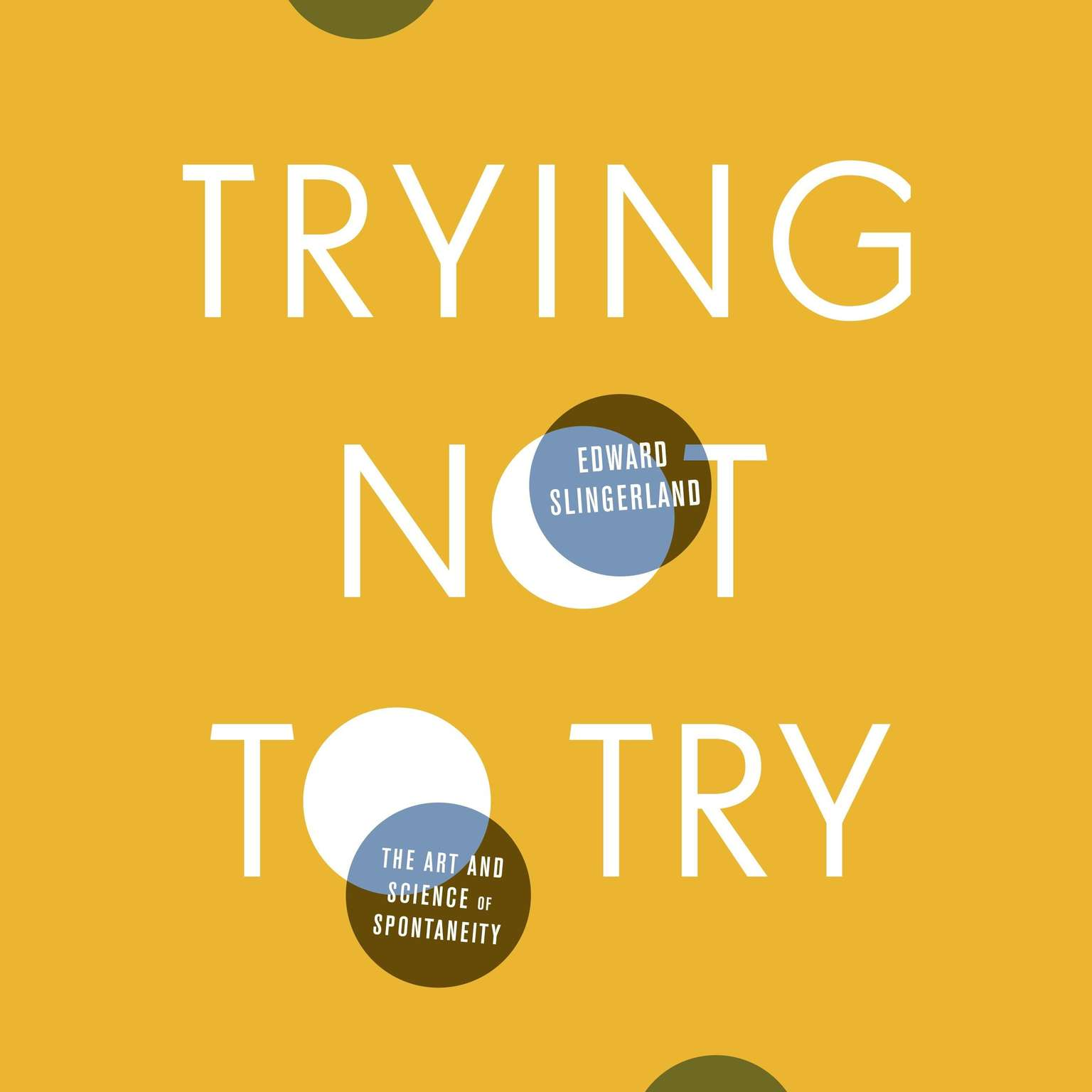 Printable Trying Not to Try: The Art and Science of Spontaneity Audiobook Cover Art