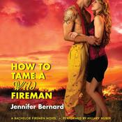 How to Tame a Wild Fireman: A Bachelor Firemen Novel Audiobook, by Jennifer Bernard