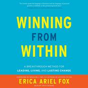 Winning from Within: A Breakthrough Method for Leading, Living, and Lasting Change Audiobook, by Erica Ariel Fox
