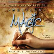 Writing Magic: Creating Stories that Fly, by Gail Carson Levine