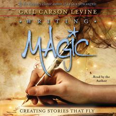 Writing Magic: Creating Stories that Fly Audiobook, by Gail Carson Levine
