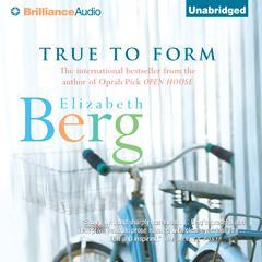 True to Form Audiobook, by Elizabeth Berg