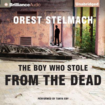 The Boy Who Stole from the Dead Audiobook, by Orest Stelmach