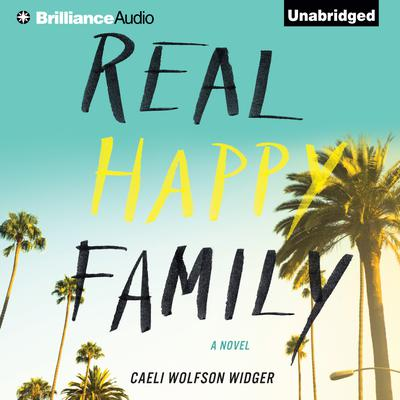 Real Happy Family: A Novel Audiobook, by Caeli Wolfson Widger