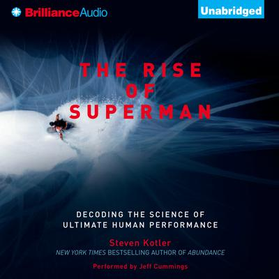 The Rise of Superman: Decoding the Science of Ultimate Human Performance Audiobook, by Steven Kotler