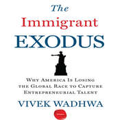 The Immigrant Exodus: Why America Is Losing the Global Race to Capture Entrepreneurial Talent, by Vivek Wadhwa