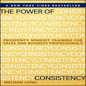 The Power of Consistency: Prosperity Mindset Training for Sales and Business Professionals Audiobook, by Weldon Long