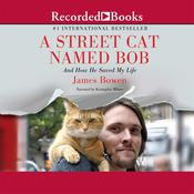 A Street Cat Named Bob: And How He Saved My Life, by James Bowen