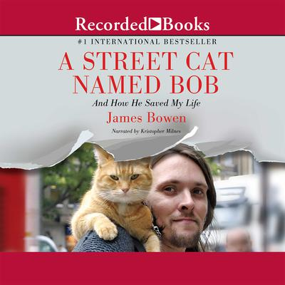 A Street Cat Named Bob: And How He Saved My Life Audiobook, by James Bowen
