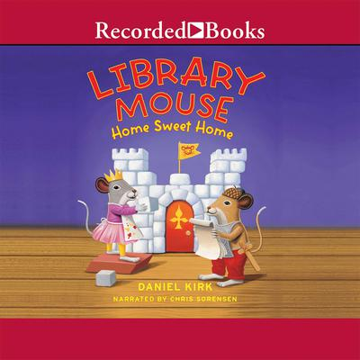 Library Mouse: Home Sweet Home Audiobook, by Daniel Kirk