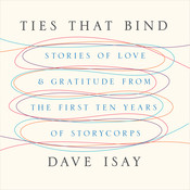 Ties That Bind: Stories of Love and Gratitude from the First Ten Years of StoryCorps Audiobook, by Dave Isay