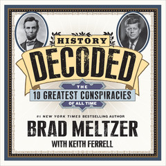 History Decoded: The Ten Greatest Conspiracies of All Time Audiobook, by Brad Meltzer, Keith Ferrell