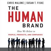 The Human Brand: How We Relate to People, Products, and Companies, by Chris Malone, Susan T. Fiske