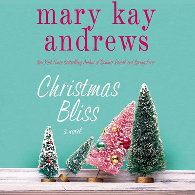 Christmas Bliss: A Novel Audiobook, by Mary Kay Andrews