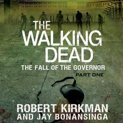 The Walking Dead: The Fall of the Governor: Part One Audiobook, by Robert Kirkman, Jay Bonansinga