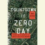 Countdown to Zero Day: Stuxnet and the Launch of the World's First Digital Weapon, by Kim Zetter