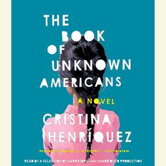 The Book of Unknown Americans: A novel Audiobook, by Cristina Henríquez
