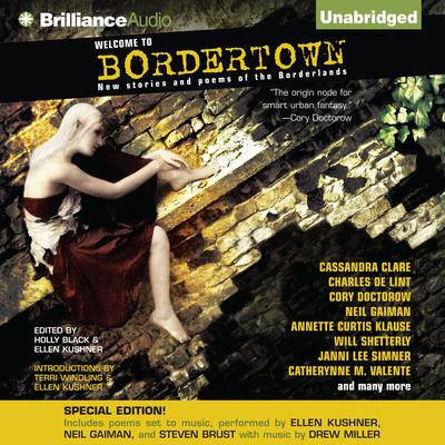 Welcome to Bordertown: Special Edition: New Stories and Poems of the Borderlands Audiobook, by Ellen Kushner (Editor)