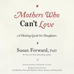 Mothers Who Cant Love: A Healing Guide for Daughters Audiobook, by Donna Frazier Glynn, Susan Forward