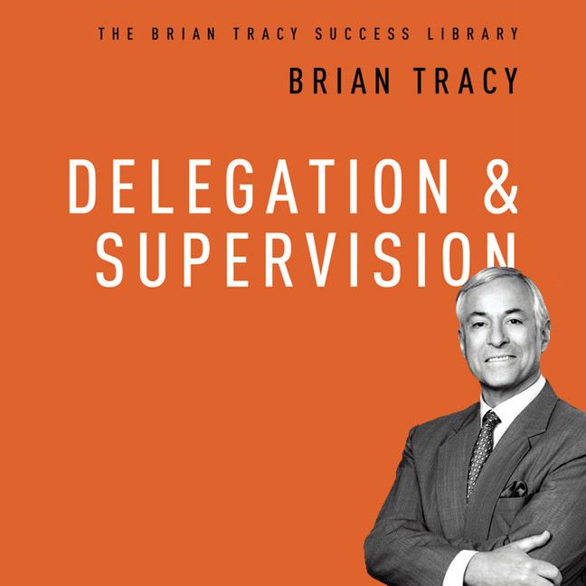 Printable Delegation and Supervision: The Brian Tracy Success Library Audiobook Cover Art