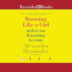 Running Like a Girl: Notes on Learning to Run Audiobook, by Alexandra Heminsley