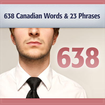 638 Canadian Words and 23 Phrases to Sound Smarter: Be More Respected in Canada Audiobook, by Deaver Brown