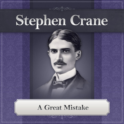 A Great Mistake Audiobook, by Stephen Crane