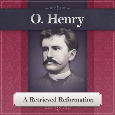 A Retrieved Reformation Audiobook, by O. Henry