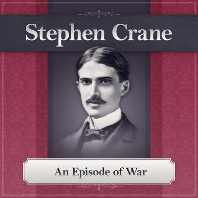 An Episode of War: A Stephen Crane Story Audiobook, by Stephen Crane