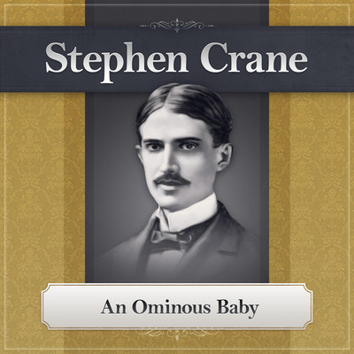 An Ominous Baby: A Stephen Crane Story Audiobook, by Stephen Crane