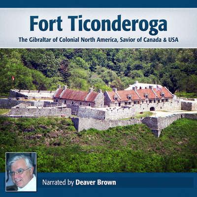 Fort Ticonderoga Audiobook:: The Gibraltar of Colonial North America, Savior of Canada & USA Audiobook, by Deaver Brown