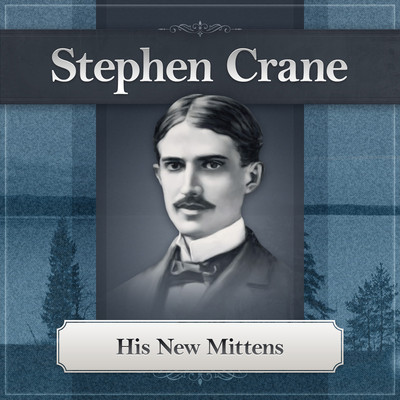 His New Mittens: A Stephen Crane Story Audiobook, by Stephen Crane